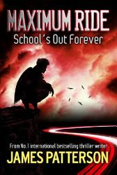 Maximum Ride  School s Out Forever PDF
