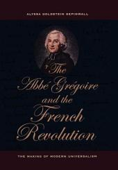 The ABBE Gregoire and the French Revolution: The Making of Modern Universalism