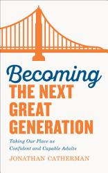 Becoming The Next Great Generation Book PDF