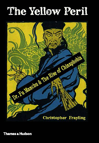 Download The Yellow Peril  Dr  Fu Manchu and the Rise of Chinaphobia Book
