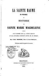La Sainte Baume en Provence, ou Histoire de sainte Marie-Magdeleine, suivie d'un exposé sur la sainte grotte et les diverses particularités de ce désert