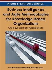 Business Intelligence and Agile Methodologies for Knowledge-Based Organizations: Cross-Disciplinary Applications: Cross-Disciplinary Applications