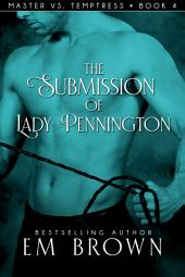 The Submission of Lady Pennington: Wicked Hot Erotic Romance