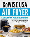 GoWise USA Air Fryer Cookbook for Beginners Book