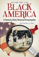 Black America  A State by State Historical Encyclopedia  2 volumes  PDF