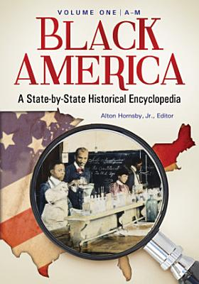 Black America  A State by State Historical Encyclopedia  2 volumes