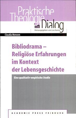 Bibliodrama   religi  se Erfahrungen im Kontext der Lebensgeschichte PDF