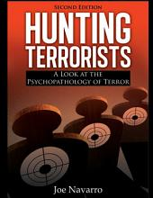 HUNTING TERRORISTS: A Look at the Psychopathology of Terror (2nd Ed.)