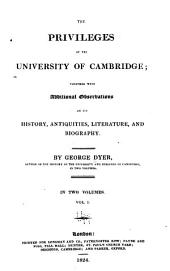 The privileges of the University of Cambridge: together with additional observations on its history, antiquities, literature, and biography, Volume 1