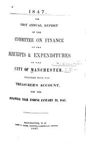 Annual Report of the Committee on Finance on the Receipts and Expenditures of the City of Manchester, Together with the Treasurers' Accounts: Volumes 1-4