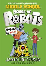 House Of Robots Robots Go Wild  Book PDF