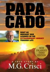 Papa Cado (New, Enlarged Third Edition): What an Ordinary Man Learned On His Extraordinary Journey Through Life