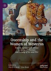 Queenship And The Women Of Westeros Book PDF