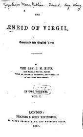 The Aeneid of Virgil, translated into English verse: By J(ohn) M(yers) King. In 2 vol, Volume 1