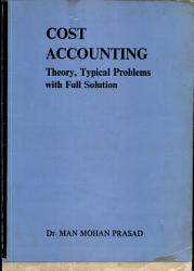 Cost Accounting Theory, Typical Problems with Full Solution
