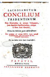 Sacrosanctum Concilium Tridentinum cum citationibus ex utroque testamento, juris pontificii constitutionibus, aliisque S. Rom. Eccl. Conciliis