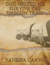God Helped Me Survive the Oregon Trail