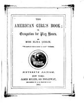 The American Girl's Book, Or, Occupation for Play Hours