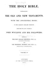 The Holy Bible, Containing the Old and New Testaments, with the Apocryphal Books, in the Earliest English Versions Made from the Latin Vulgate by John Wycliffe and His Followers: Volume 4