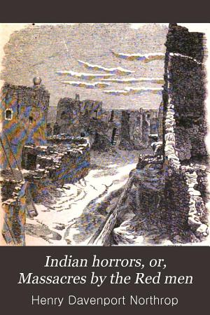 Indian Horrors  Or  Massacres by the Red Men PDF