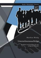 Unternehmensnachfolge: Handbuch und Checklisten für eine erfolgreiche Übergabe