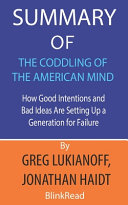 Summary of The Coddling of the American Mind by Greg Lukianoff  Jonathan Haidt Book