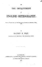 On the Improvement of English Orthography: Being a Paper Read at the Philological Society, on the 6th of May, 1870