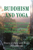 Buddhism and Yoga: Understanding and Practicing Buddhism. Yoga and Zen Made Plain for Beginners