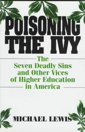 Poisoning the Ivy: The Seven Deadly Sins and Other Vices of Higher Education in America