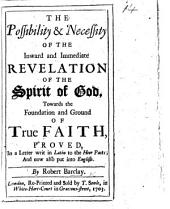 The Possibility & Necessity of the Inward and Immediate Revelation of the Spirit of God, Towards the Foundation and Ground of True Faith, Proved, in a Letter Writ in Latin to the Heer Paets and Now Also Put Into English