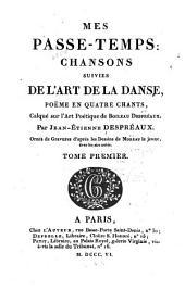 Mes passe-temps: chansons suivies de l'Art de la danse, poëme en quartre chants, calqué sur l'Art poétique de Boileau Despréaux, Volume1