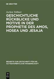 Geschichtliche R  ckblicke und Motive in der Prophetie des Amos  Hosea und Jesaja PDF