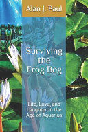 Surviving the Frog Bog: Life, Love, and Laughter in the Age of Aquarius