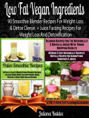 Low Fat Vegan Ingredients 90 Smoothie Blender Recipes For Weight Loss Detox Clense Juice Fasting Recipes For Weight Loss And Detoxification Also Includes Herbal Remedies Gluten Free Smoothies Dairy Free Smoothies Paleo Smoothies For Sugar Crav