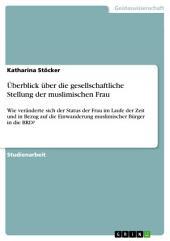 Überblick über die gesellschaftliche Stellung der muslimischen Frau: Wie veränderte sich der Status der Frau im Laufe der Zeit und in Bezug auf die Einwanderung muslimischer Bürger in die BRD?