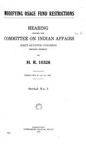 Modifying Osage Fund Restrictions: Hearing Before the Committee on Indian Affairs, Sixty-Seventh Congress, Second Session on H.R. 10328. February 15-Mar. 31, 1922, Volumes 1-2