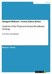Analysis of the Proposed Ghana Broadband Strategy: ICT policy, Broadband