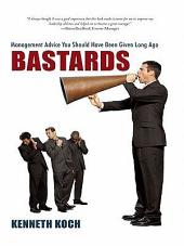 Bastards: Management Advice You Should Have Been Given Long Ago