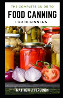 A Complete Guide to Food Canning For Beginners PDF