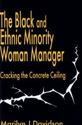 The Black and Ethnic Minority Woman Manager: Cracking the Concrete Ceiling