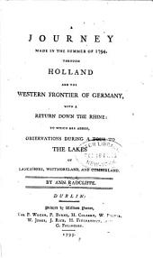 A Journey Made in the Summer of 1794: Through Holland and the Western Frontier of Germany, with a Return Down the Rhine; to which are Added, Observations During a Tour to the Lakes of Lancashire, Westmoreland, and Cumberland