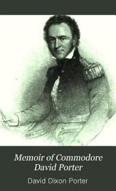 Memoir of Commodore David Porter: Of the United States Navy
