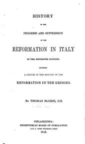 History of the Progress and Suppression of the Reformation in Italy in the Sixteenth Century: Including a Sketch of the History of the Reformation in the Grison