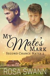 My Mate's Mark (Second Chance Mates 2): MM Alpha/Omega Mpreg Gay Romance