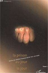 LA PRISON AU JOUR LE JOUR: OUTIL DE PERFECTIONNEMENT DE LECTURE -, Volume1