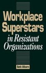 Workplace Superstars in Resistant Organizations