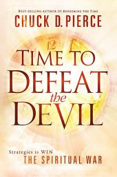 Time to Defeat the Devil: Strategies to Win the Spiritual War