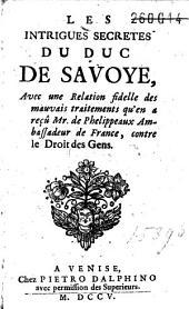 Les intrigues secretes du duc de Savoye, avec une relation fidelle des mauvais traitements qu'en a reçû mr. de Phelippeaux [...] contre le droit des gens