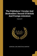 The Publishers' Circular And Booksellers' Record Of British And Foreign Literature;