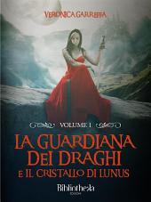 La Guardiana dei Draghi -: E il cristallo di Lunus
